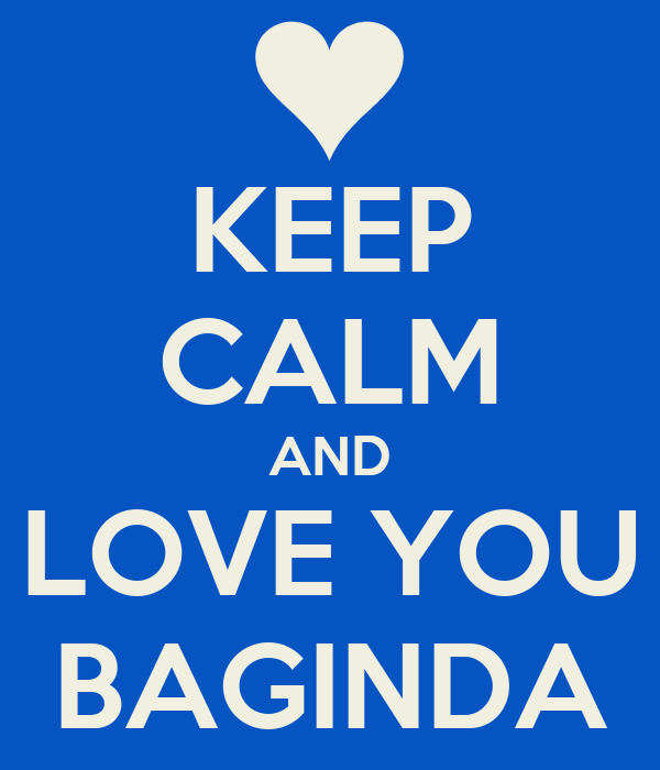 KEEP CALM AND LOVE YOU BAGINDA