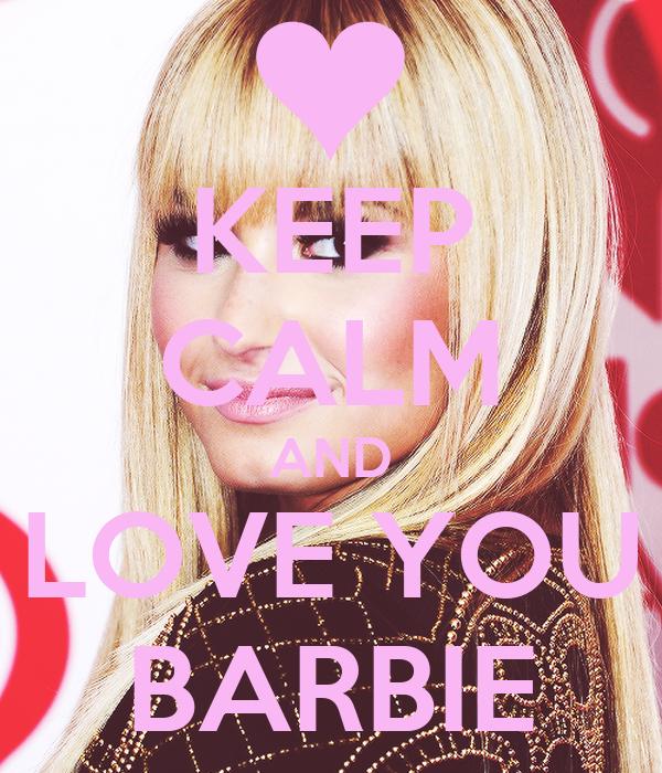 KEEP CALM AND LOVE YOU BARBIE