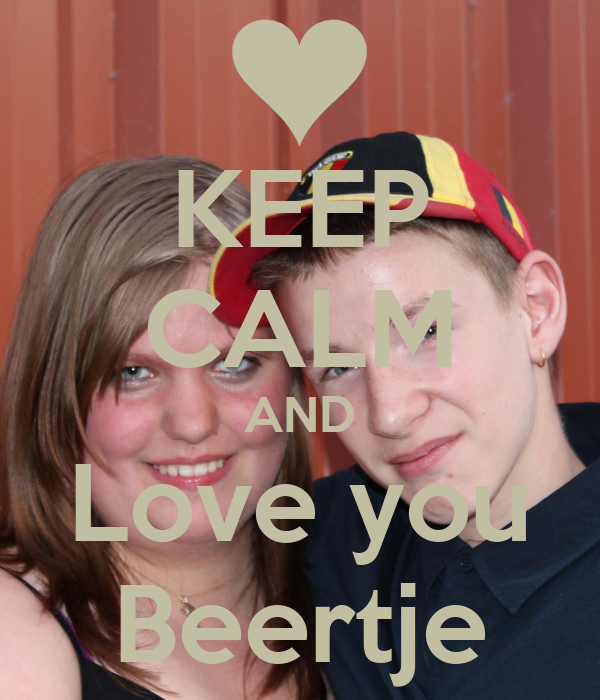 KEEP CALM AND Love you Beertje