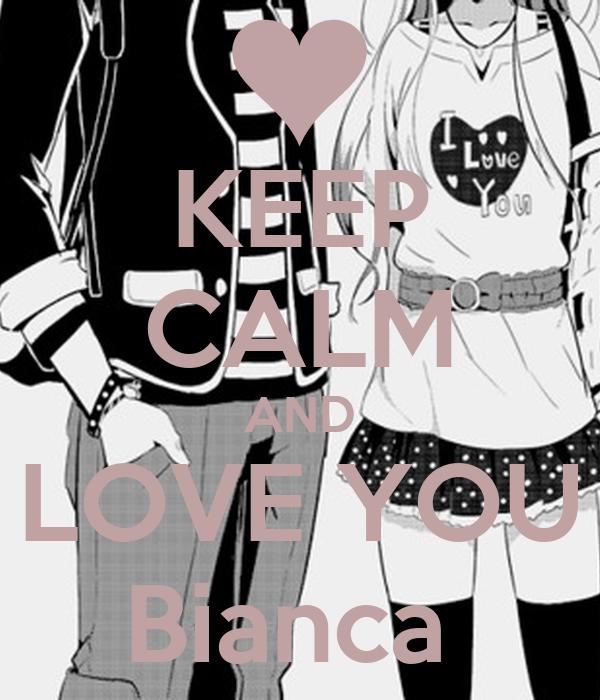 KEEP CALM AND LOVE YOU Bianca