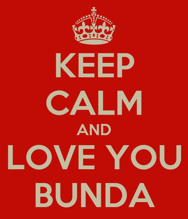 KEEP CALM AND LOVE YOU BUNDA