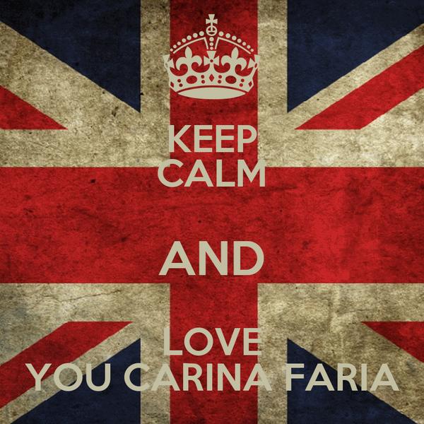 KEEP CALM AND LOVE YOU CARINA FARIA