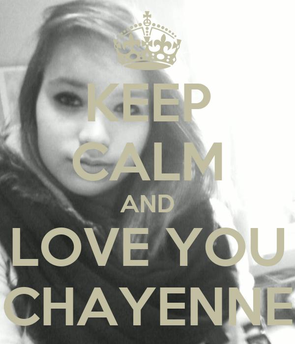 KEEP CALM AND LOVE YOU CHAYENNE