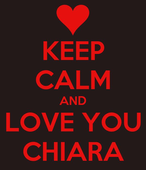 KEEP CALM AND LOVE YOU CHIARA
