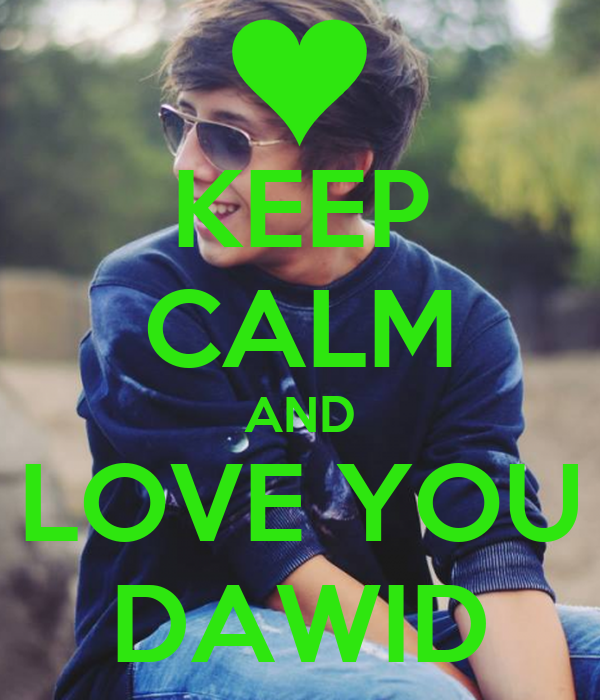 KEEP CALM AND LOVE YOU DAWID