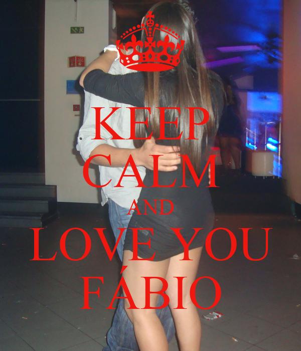 KEEP CALM AND LOVE YOU FÁBIO