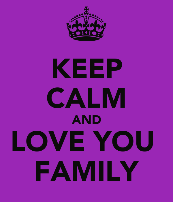 KEEP CALM AND LOVE YOU  FAMILY