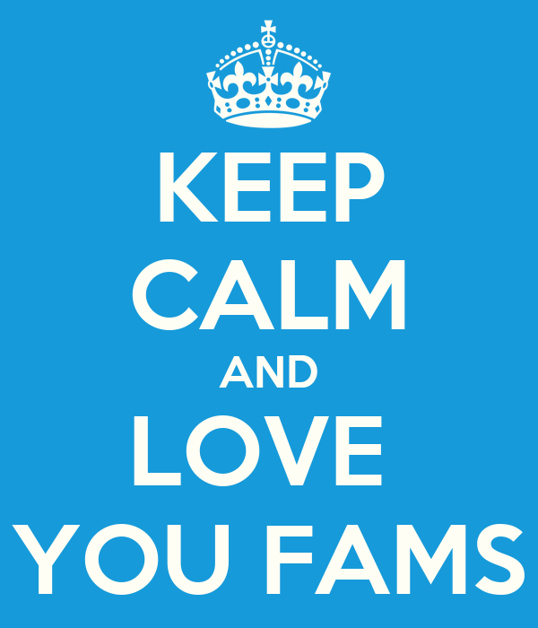KEEP CALM AND LOVE  YOU FAMS