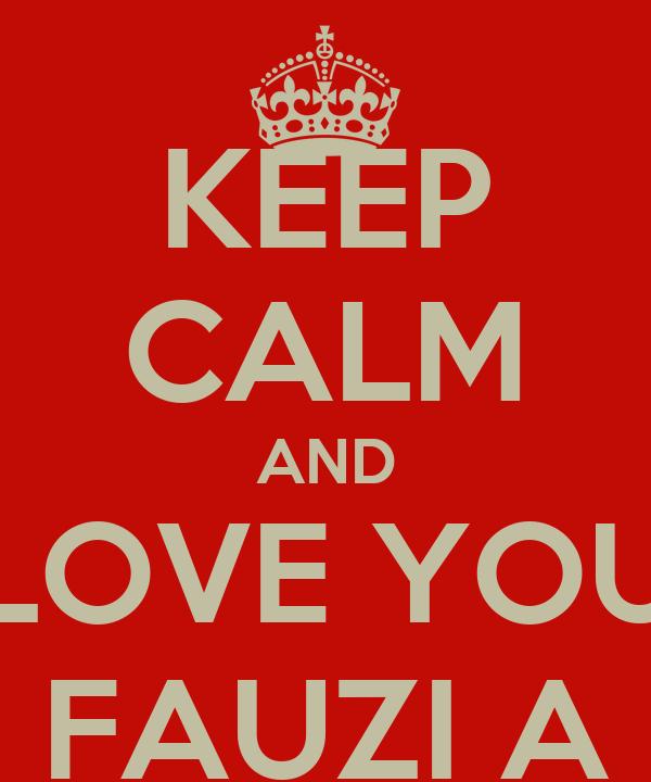KEEP CALM AND LOVE YOU FAUZI A