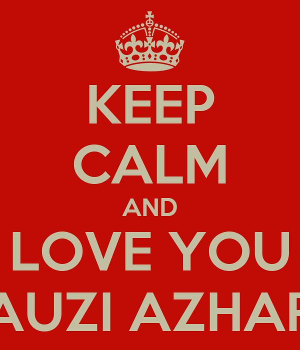 KEEP CALM AND LOVE YOU FAUZI AZHARI