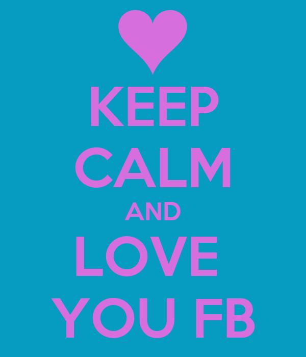 KEEP CALM AND LOVE  YOU FB