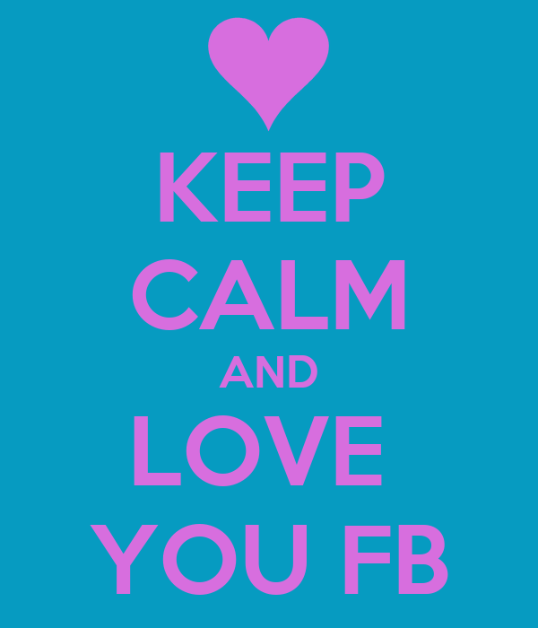 KEEP CALM AND LOVE  YOU FB
