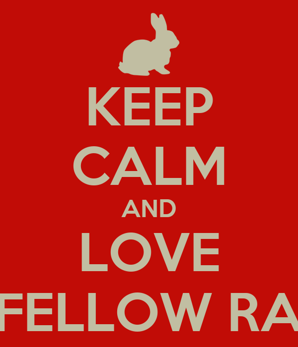 KEEP CALM AND LOVE YOU FELLOW RABBITS