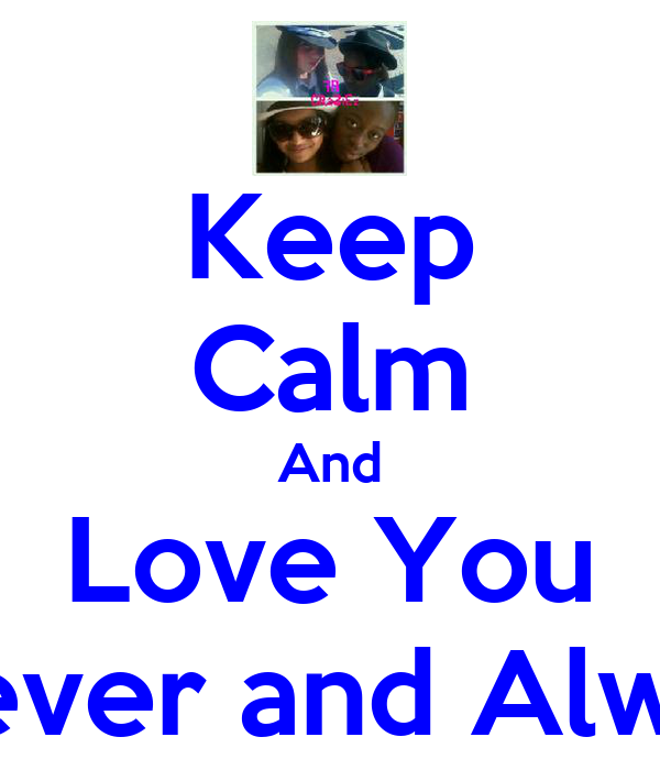 Keep Calm And Love You Forever and Always