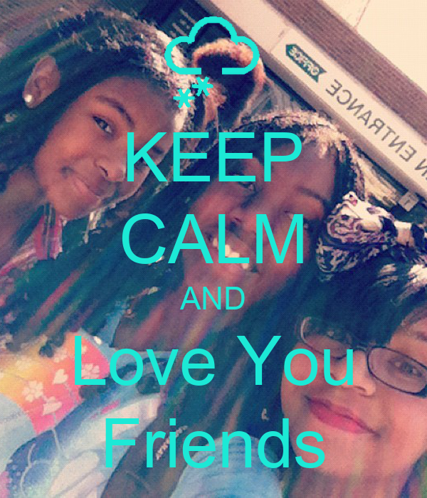 KEEP CALM AND Love You Friends