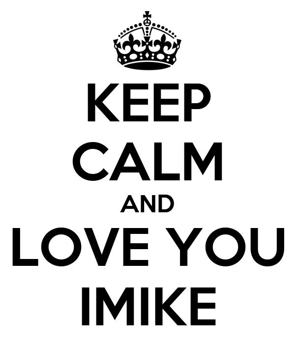 KEEP CALM AND LOVE YOU IMIKE