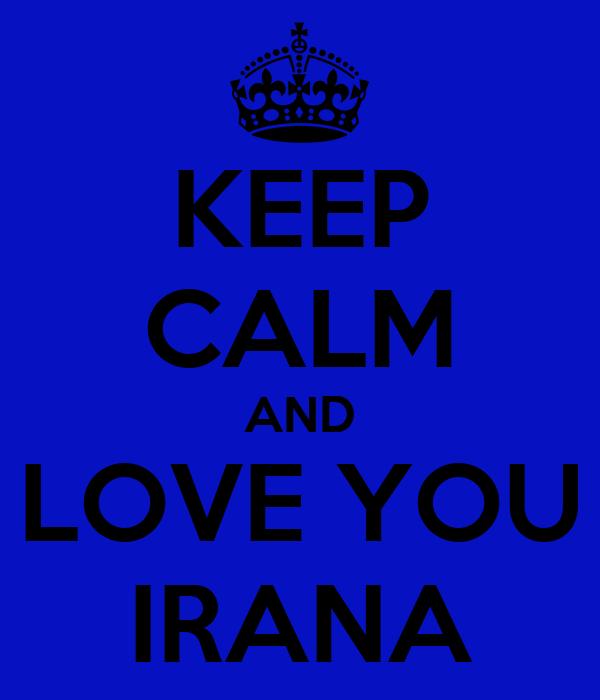 KEEP CALM AND LOVE YOU IRANA