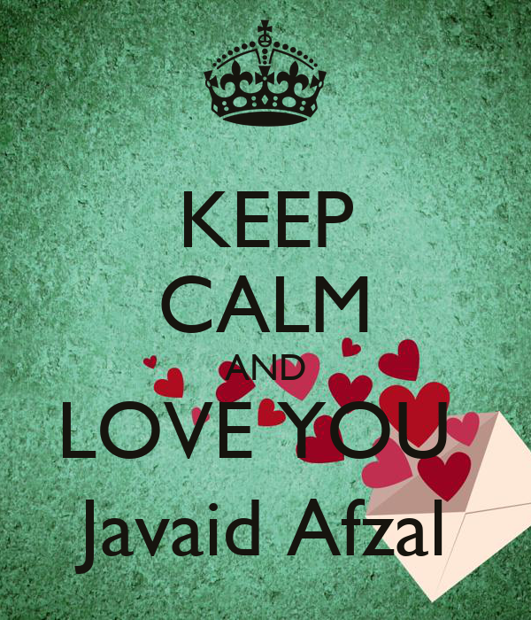 KEEP CALM AND LOVE YOU  Javaid Afzal