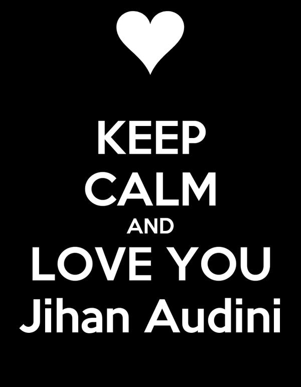 KEEP CALM AND LOVE YOU Jihan Audini