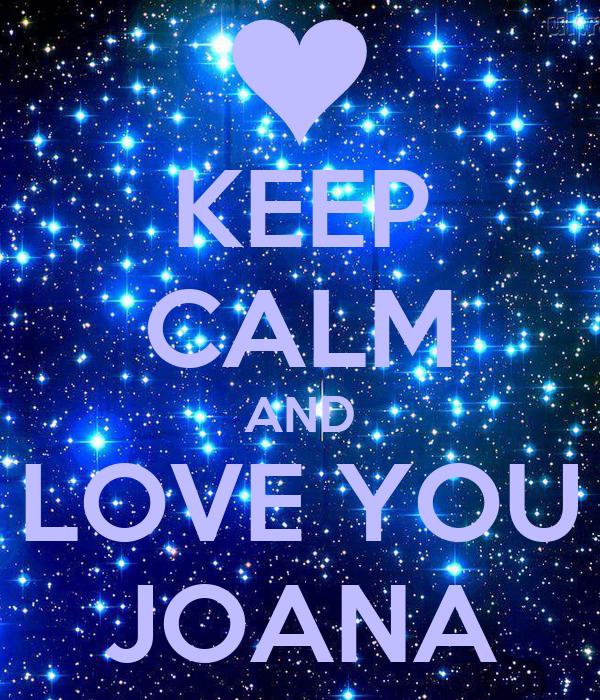KEEP CALM AND LOVE YOU JOANA
