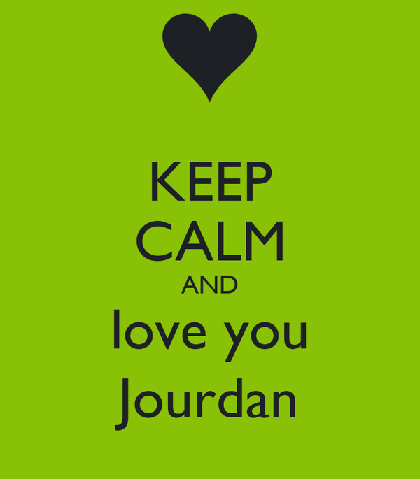 KEEP CALM AND love you Jourdan