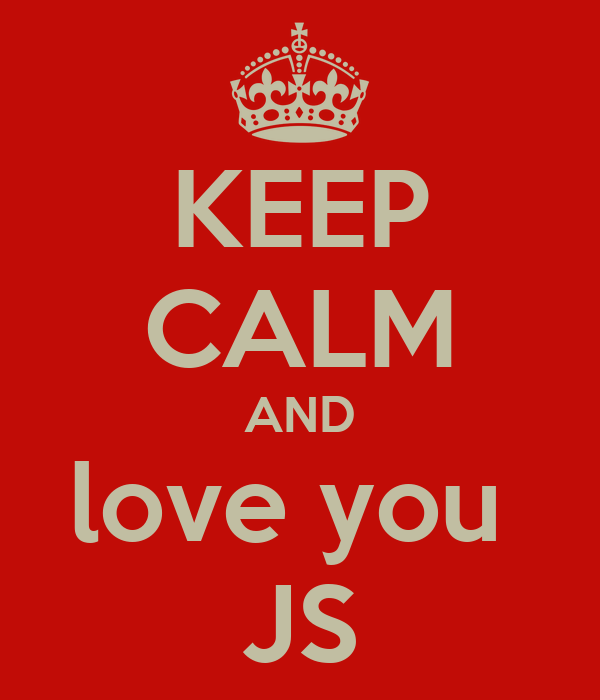 KEEP CALM AND love you  JS