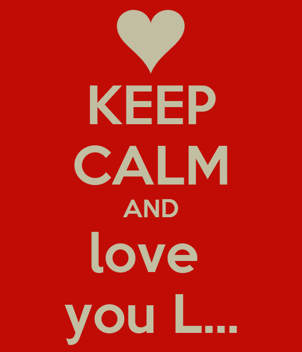 KEEP CALM AND love  you L...