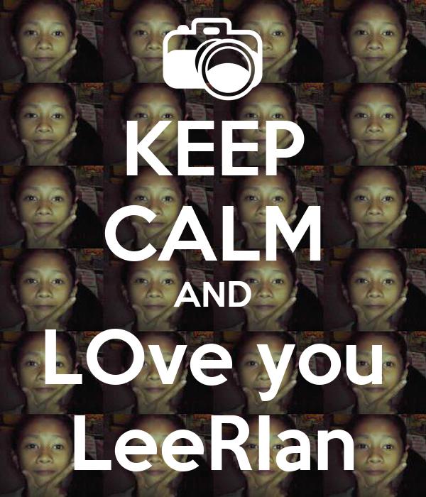 KEEP CALM AND LOve you LeeRIan
