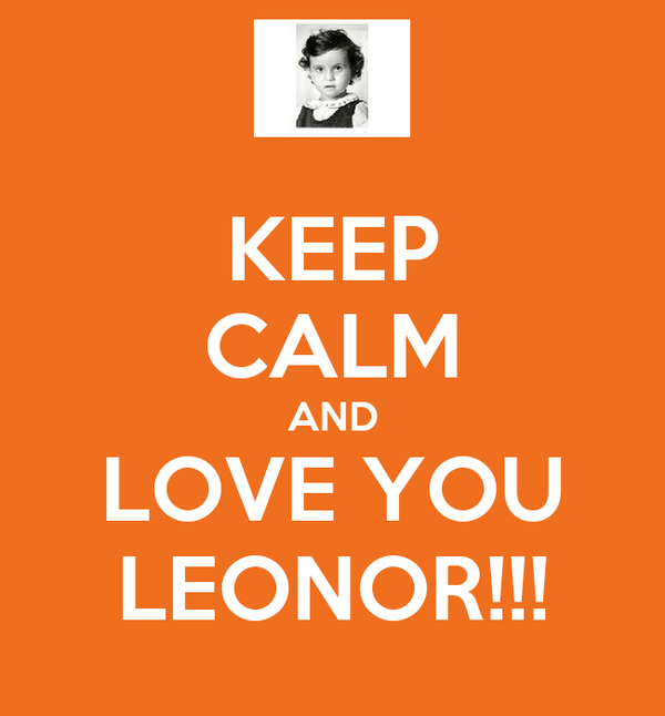 KEEP CALM AND LOVE YOU LEONOR!!!