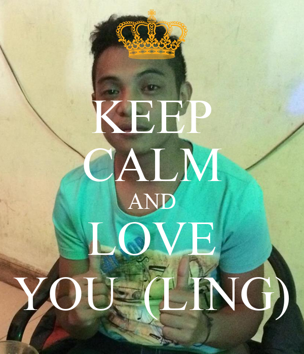 KEEP CALM AND LOVE YOU  (LING)
