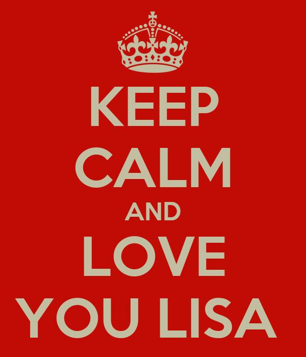 KEEP CALM AND LOVE YOU LISA