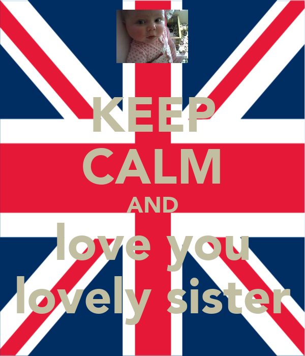 KEEP CALM AND love you lovely sister