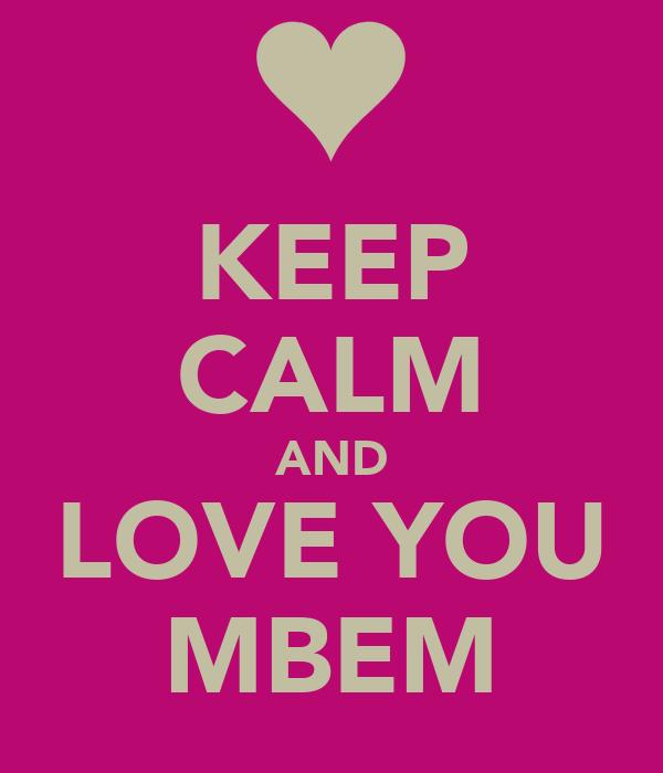 KEEP CALM AND LOVE YOU MBEM