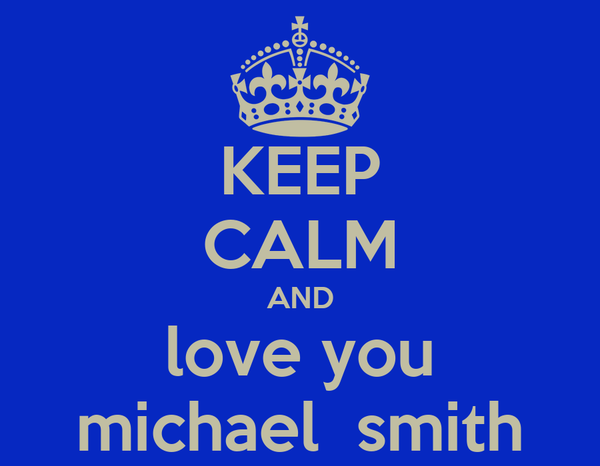 KEEP CALM AND love you michael  smith