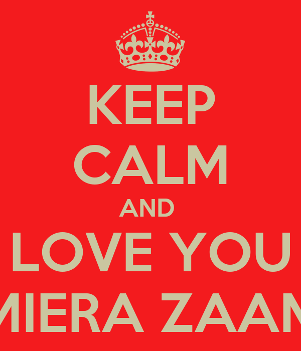 KEEP CALM AND  LOVE YOU MIERA ZAAM