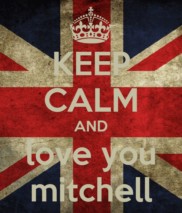 KEEP CALM AND love you mitchell