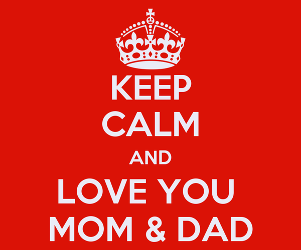 keep calm and love you mom dad