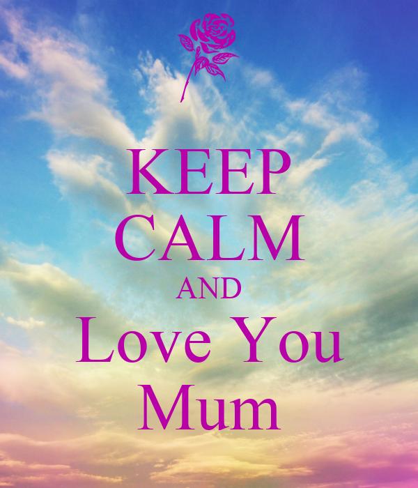 KEEP CALM AND Love You Mum