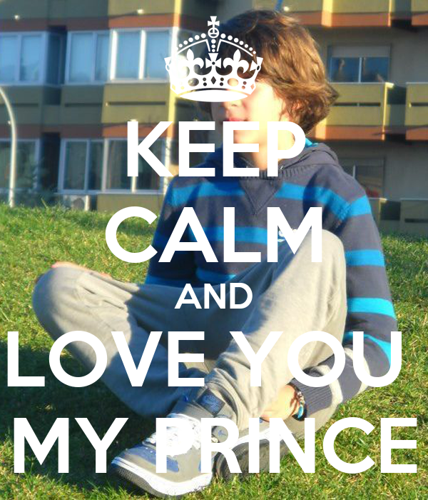 KEEP CALM AND LOVE YOU  MY PRINCE
