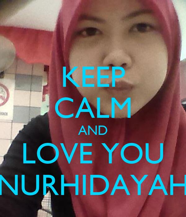 KEEP CALM AND LOVE YOU NURHIDAYAH