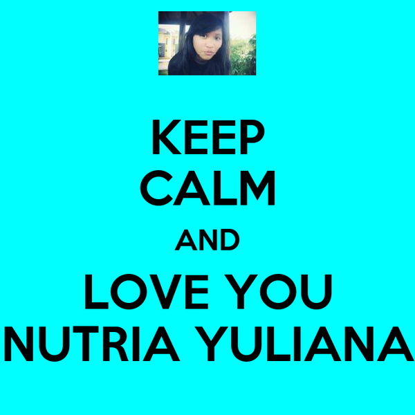 KEEP CALM AND LOVE YOU NUTRIA YULIANA