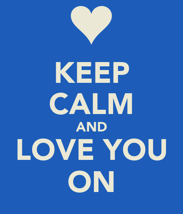 KEEP CALM AND LOVE YOU ON