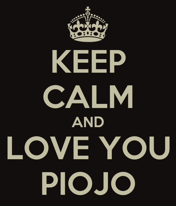 KEEP CALM AND LOVE YOU PIOJO