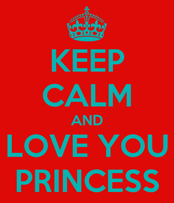 KEEP CALM AND LOVE YOU PRINCESS