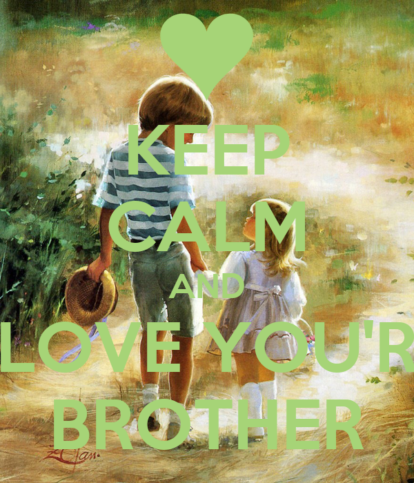 KEEP CALM AND LOVE YOU'R BROTHER
