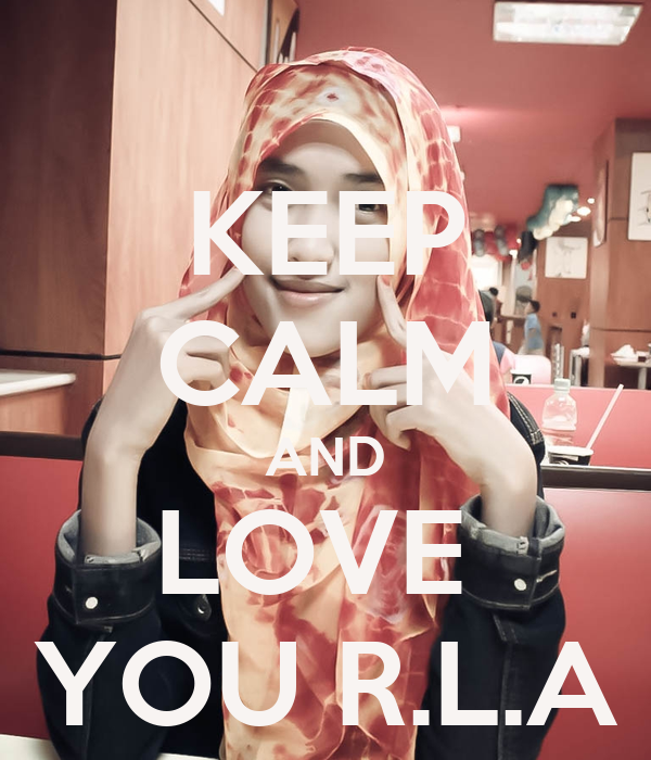 KEEP CALM AND LOVE  YOU R.L.A