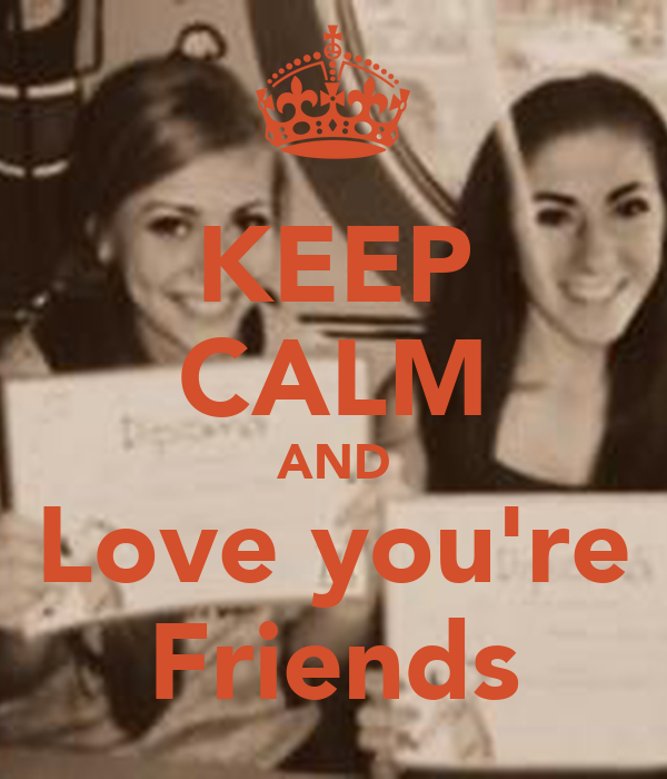 KEEP CALM AND Love you're Friends