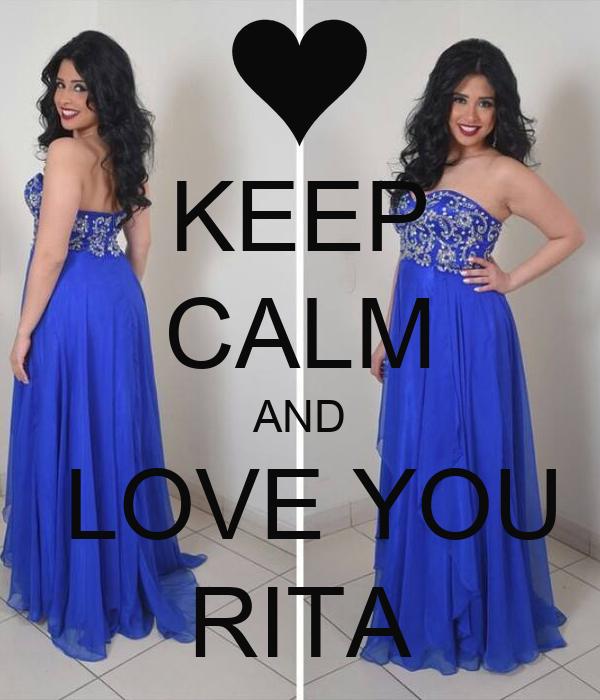 KEEP CALM AND  LOVE YOU RITA