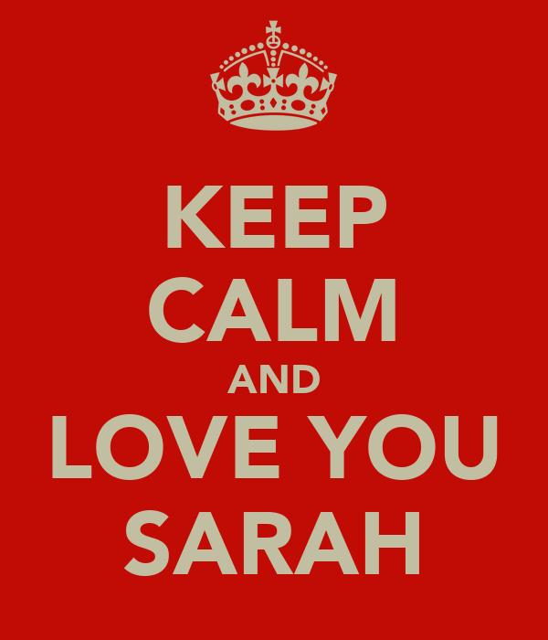 KEEP CALM AND LOVE YOU SARAH
