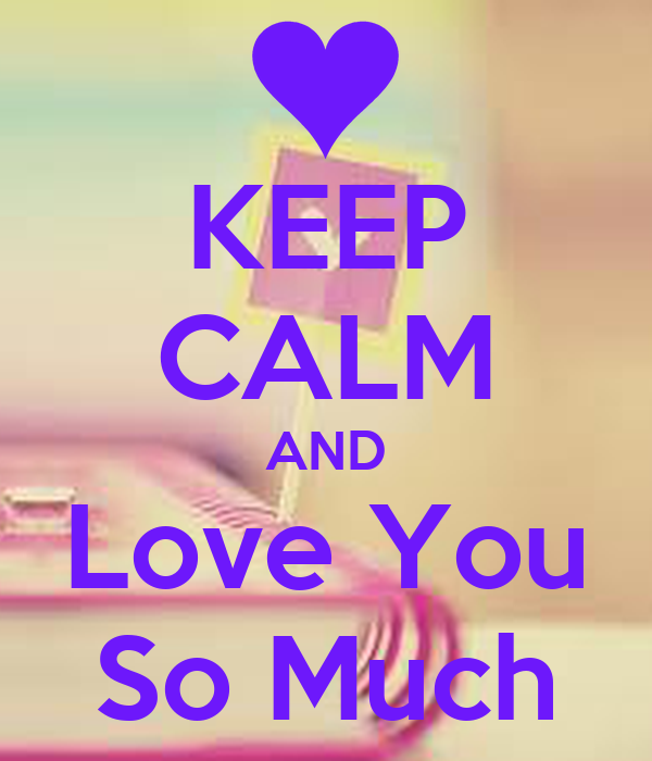 KEEP CALM AND Love You So Much